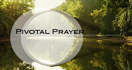 Pivotal Prayer